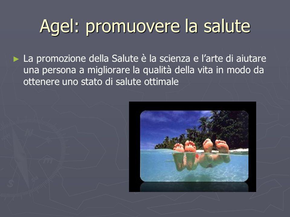 Agel: promuovere la salute ► ► La promozione della Salute è la scienza e l'arte di aiutare una persona a migliorare la qualità della vita in modo da ottenere uno stato di salute ottimale