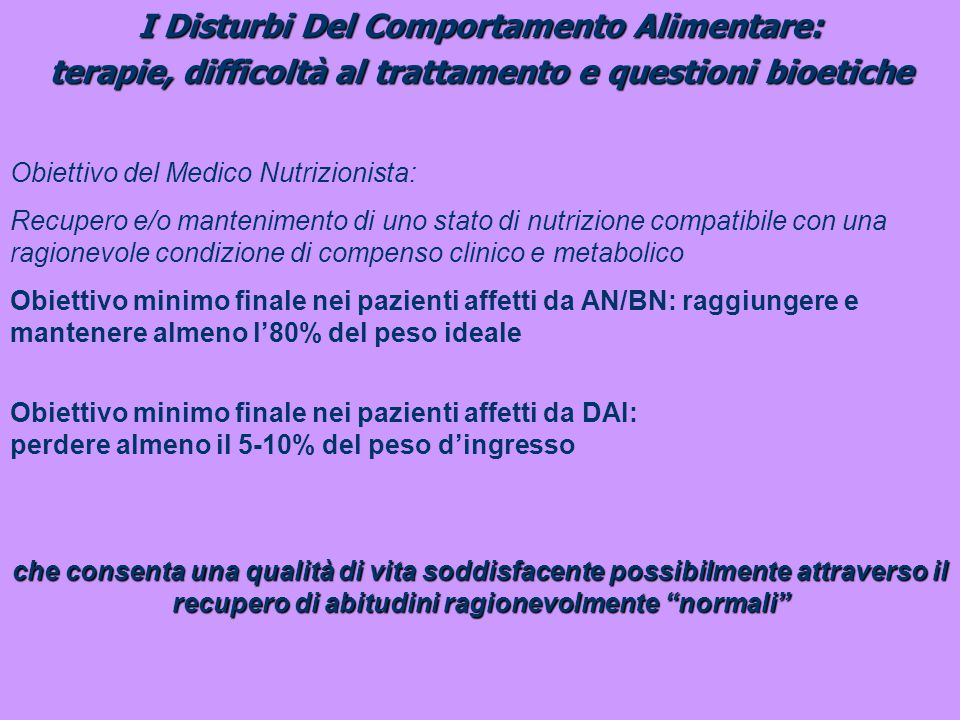 I Disturbi Del Comportamento Alimentare: terapie, difficoltà al trattamento e questioni bioetiche Obiettivo del Medico Nutrizionista: Recupero e/o man