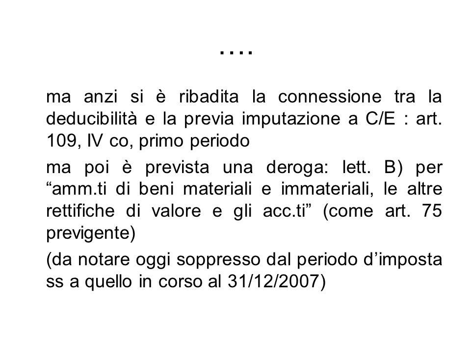 …. ma anzi si è ribadita la connessione tra la deducibilità e la previa imputazione a C/E : art.