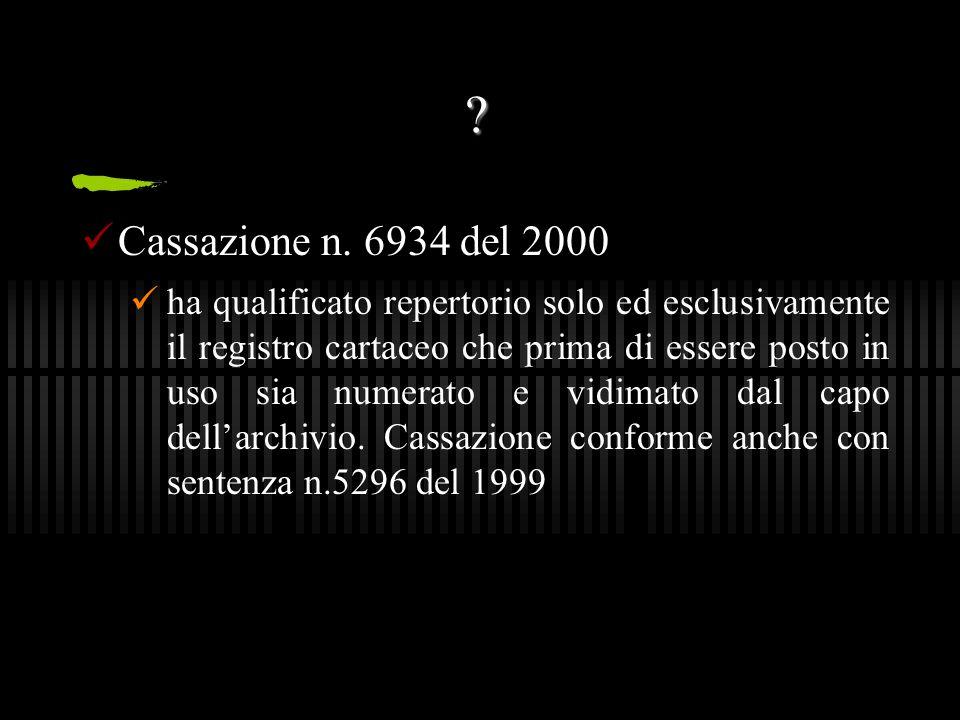 ? Cassazione n. 6934 del 2000 ha qualificato repertorio solo ed esclusivamente il registro cartaceo che prima di essere posto in uso sia numerato e vi