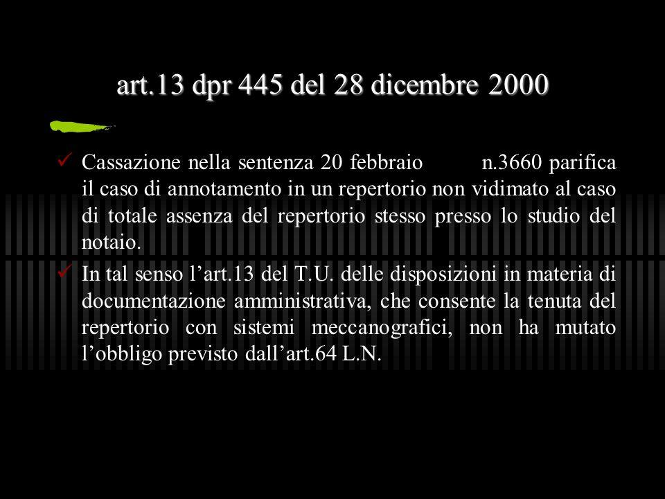 art.13 dpr 445 del 28 dicembre 2000 Cassazione nella sentenza 20 febbraio 2006 n.3660 parifica il caso di annotamento in un repertorio non vidimato al