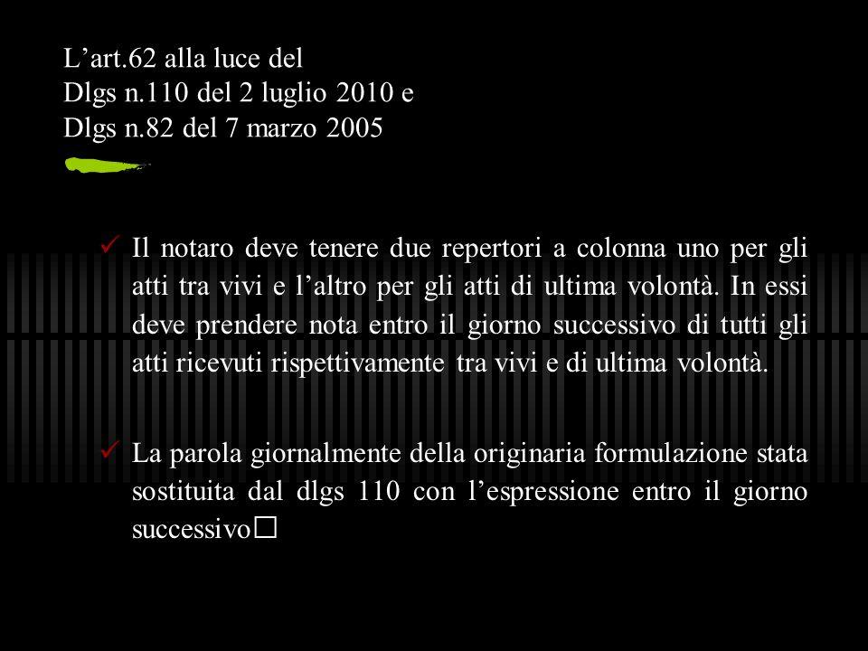 L'art.62 alla luce del Dlgs n.110 del 2 luglio 2010 e Dlgs n.82 del 7 marzo 2005 Il notaro deve tenere due repertori a colonna uno per gli atti tra vi