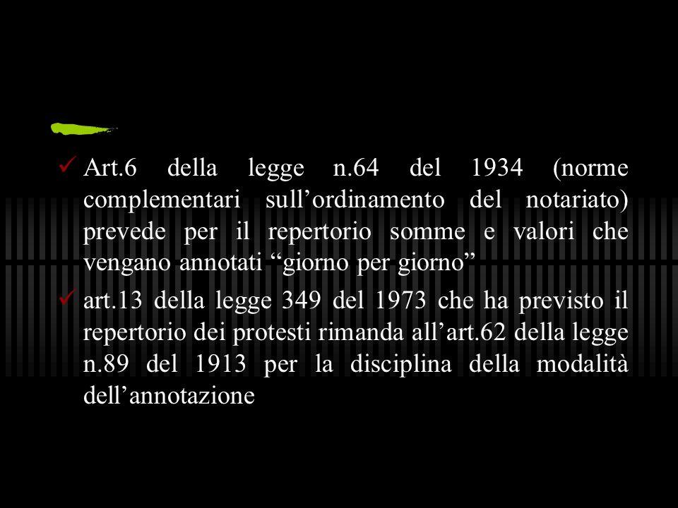 """Art.6 della legge n.64 del 1934 (norme complementari sull'ordinamento del notariato) prevede per il repertorio somme e valori che vengano annotati """"gi"""