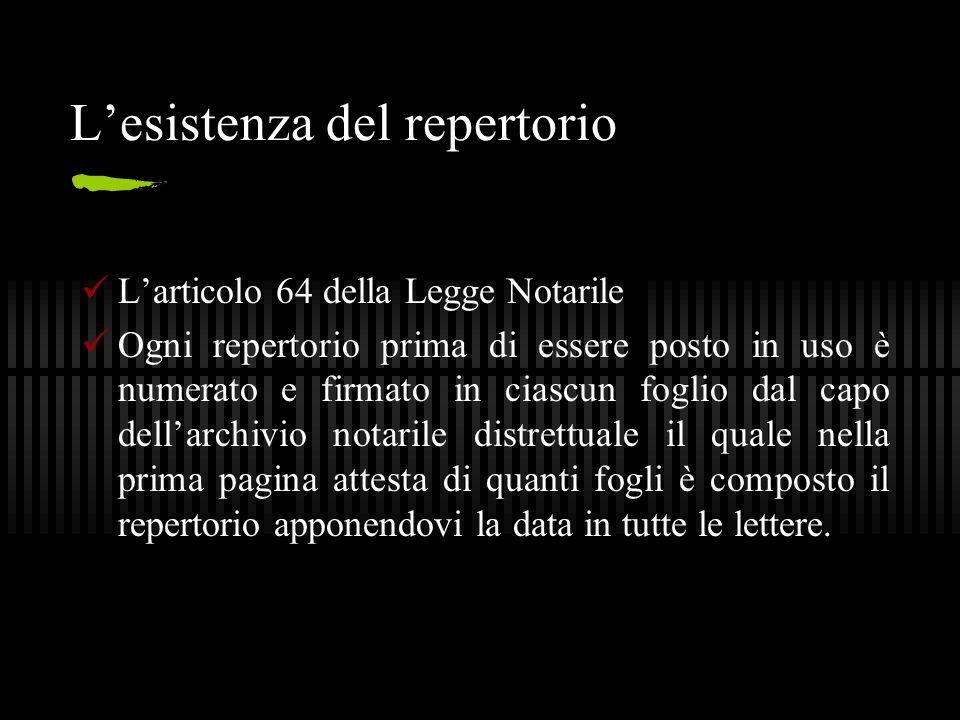 L'esistenza del repertorio L'articolo 64 della Legge Notarile Ogni repertorio prima di essere posto in uso è numerato e firmato in ciascun foglio dal