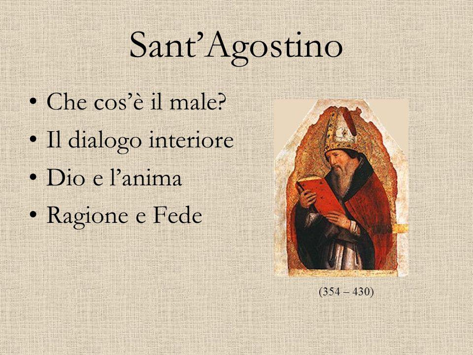 Sant'Agostino Che cos'è il male? Il dialogo interiore Dio e l'anima Ragione e Fede (354 – 430)