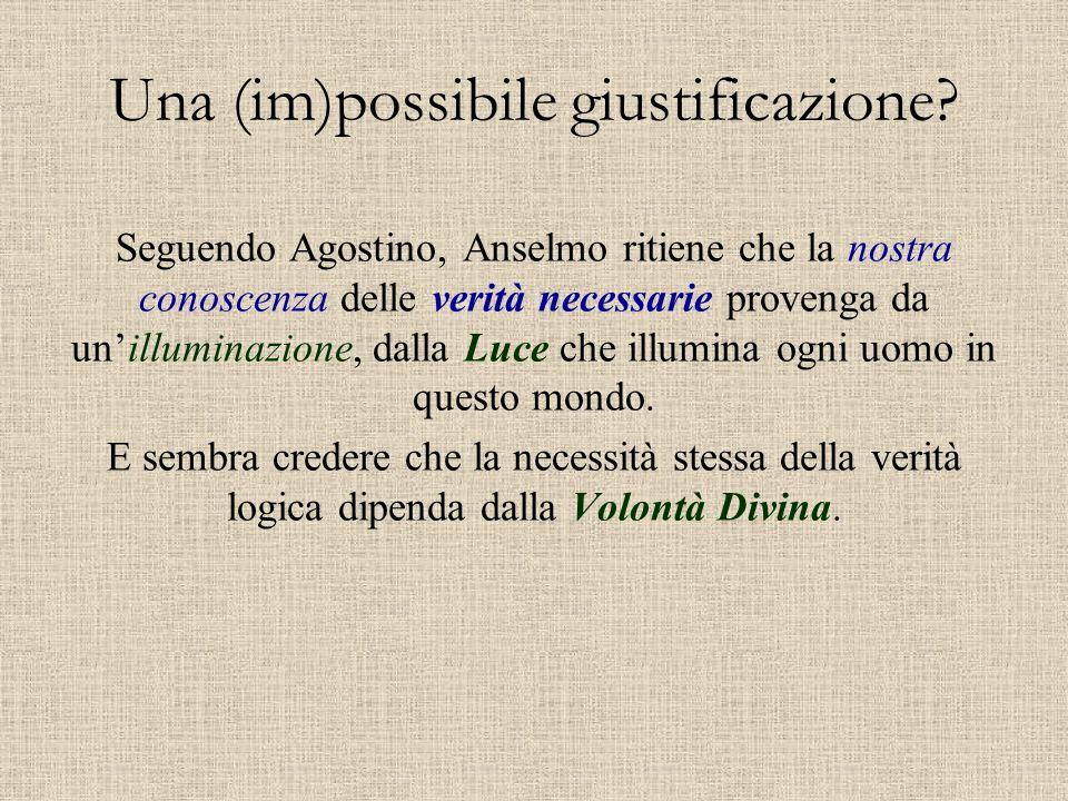 Una (im)possibile giustificazione? Seguendo Agostino, Anselmo ritiene che la nostra conoscenza delle verità necessarie provenga da un'illuminazione, d