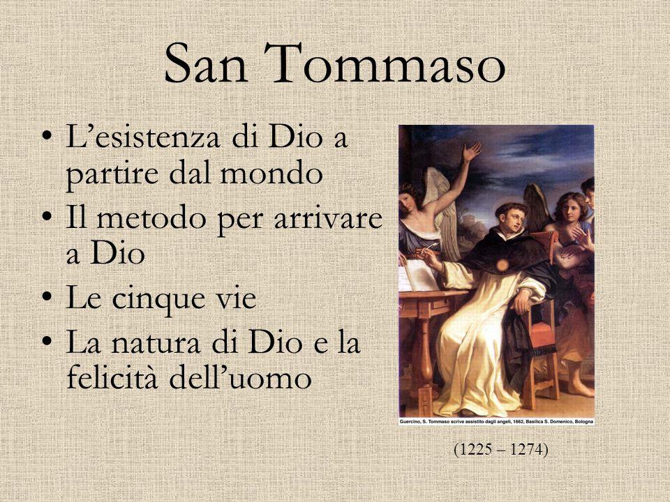 San Tommaso L'esistenza di Dio a partire dal mondo Il metodo per arrivare a Dio Le cinque vie La natura di Dio e la felicità dell'uomo (1225 – 1274)