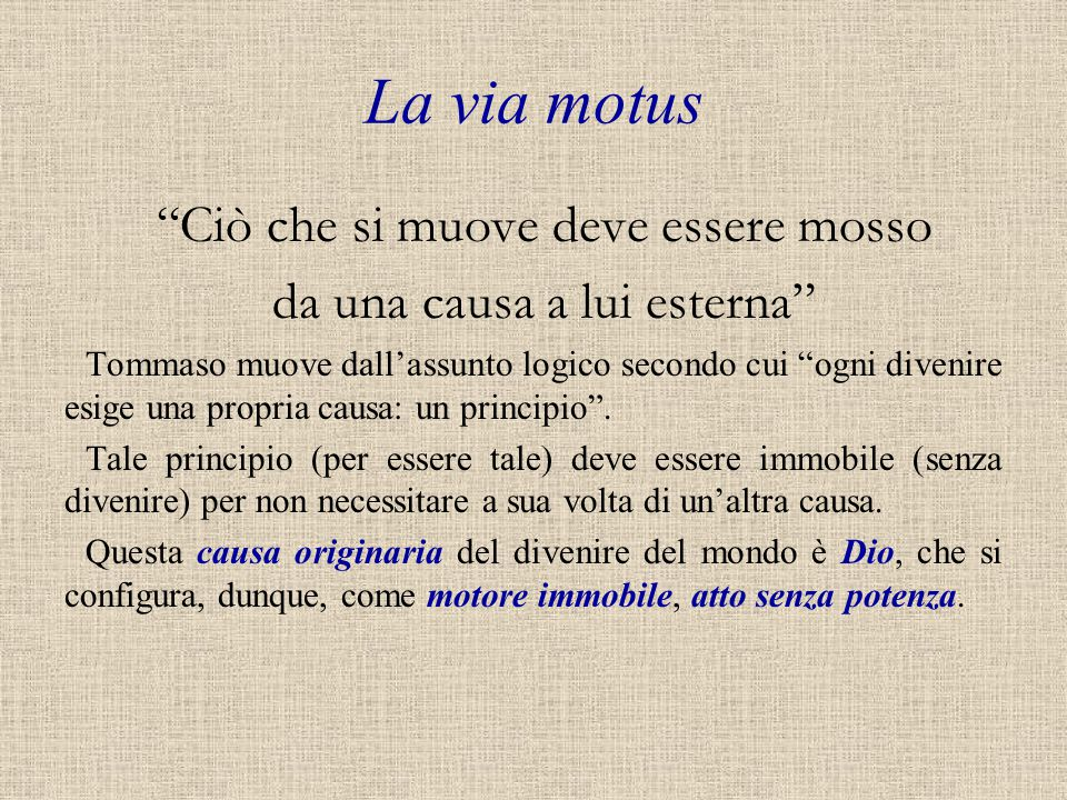 """La via motus """"Ciò che si muove deve essere mosso da una causa a lui esterna"""" Tommaso muove dall'assunto logico secondo cui """"ogni divenire esige una pr"""
