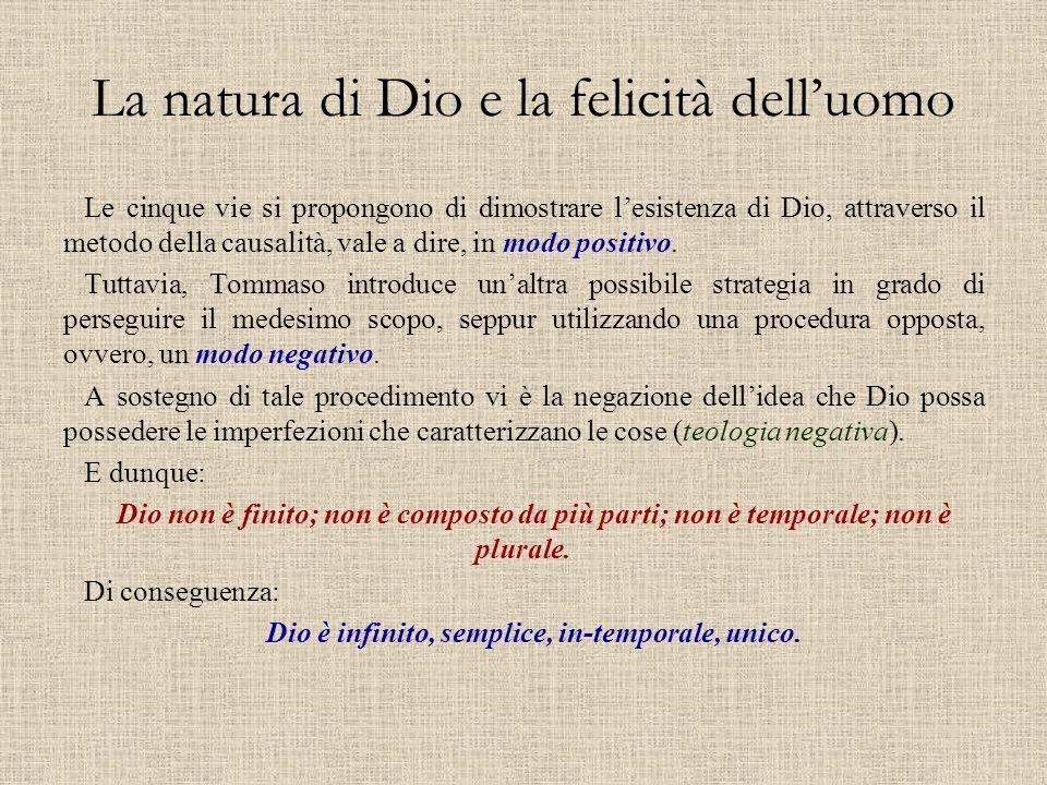 La natura di Dio e la felicità dell'uomo Le cinque vie si propongono di dimostrare l'esistenza di Dio, attraverso il metodo della causalità, vale a di