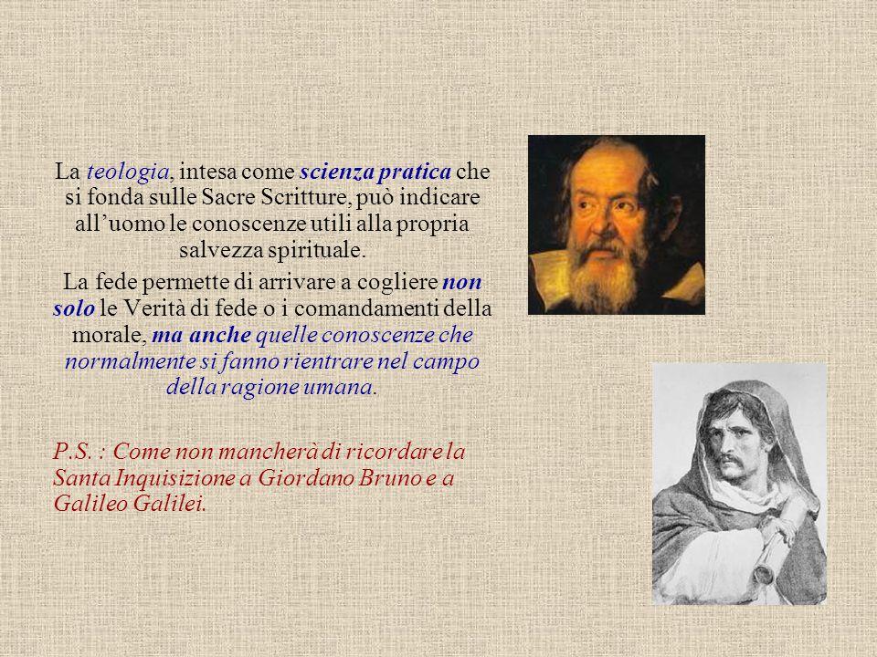 La teologia, intesa come scienza pratica che si fonda sulle Sacre Scritture, può indicare all'uomo le conoscenze utili alla propria salvezza spiritual