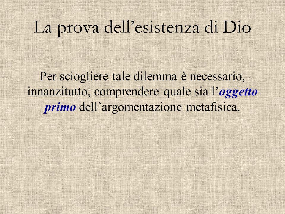 Per sciogliere tale dilemma è necessario, innanzitutto, comprendere quale sia l'oggetto primo dell'argomentazione metafisica. La prova dell'esistenza