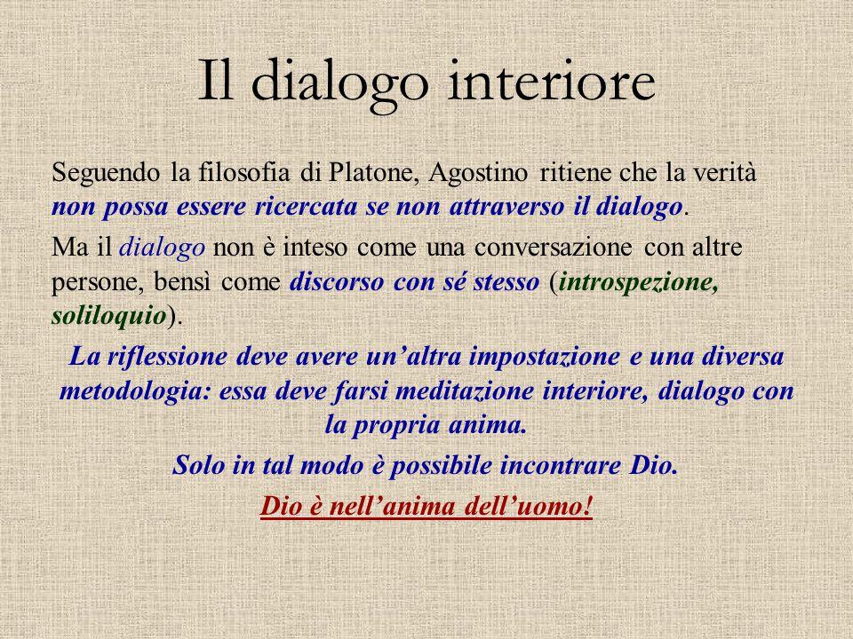 Il dialogo interiore Seguendo la filosofia di Platone, Agostino ritiene che la verità non possa essere ricercata se non attraverso il dialogo. Ma il d