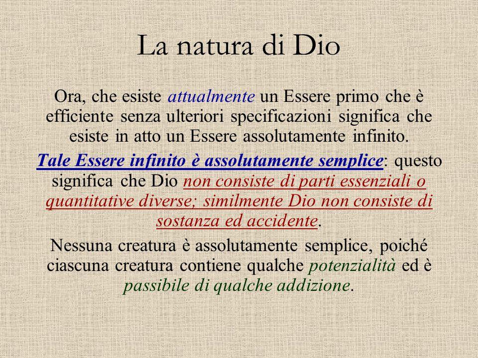 La natura di Dio Ora, che esiste attualmente un Essere primo che è efficiente senza ulteriori specificazioni significa che esiste in atto un Essere as
