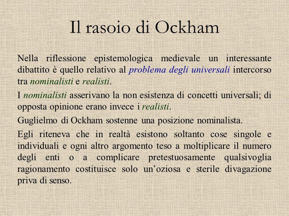 Il rasoio di Ockham Nella riflessione epistemologica medievale un interessante dibattito è quello relativo al problema degli universali intercorso tra