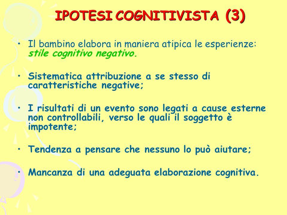 (3) Il bambino elabora in maniera atipica le esperienze: stile cognitivo negativo. Sistematica attribuzione a se stesso di caratteristiche negative; I