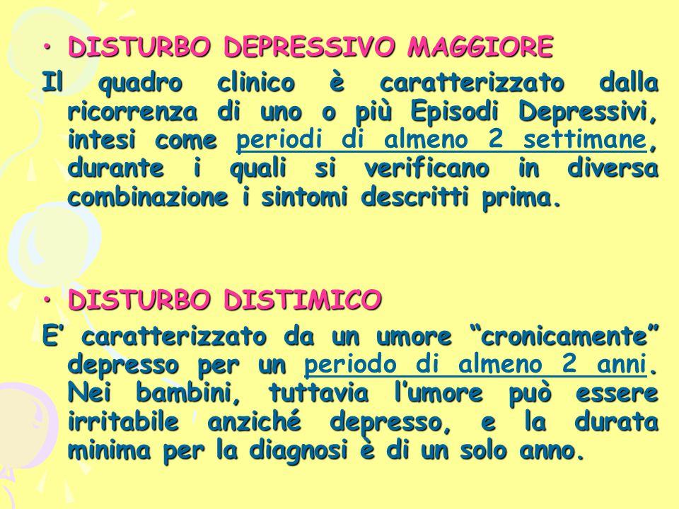 DISTURBO DEPRESSIVO MAGGIOREDISTURBO DEPRESSIVO MAGGIORE Il quadro clinico è caratterizzato dalla ricorrenza di uno o più Episodi Depressivi, intesi c