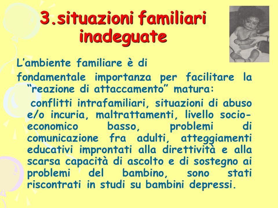 """3.situazioni familiari inadeguate L'ambiente familiare è di fondamentale importanza per facilitare la """"reazione di attaccamento"""" matura: conflitti int"""