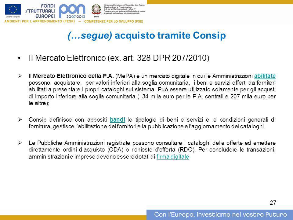 (…segue) acquisto tramite Consip Il Mercato Elettronico (ex. art. 328 DPR 207/2010)  Il Mercato Elettronico della P.A. (MePA) è un mercato digitale i