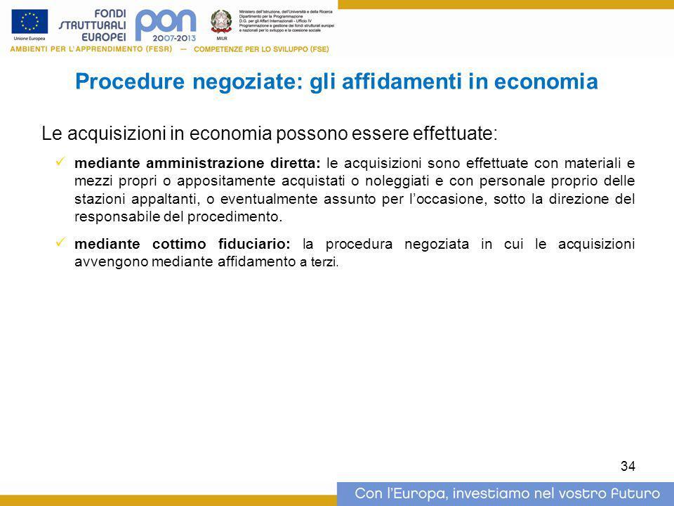 Procedure negoziate: gli affidamenti in economia Le acquisizioni in economia possono essere effettuate: mediante amministrazione diretta: le acquisizi