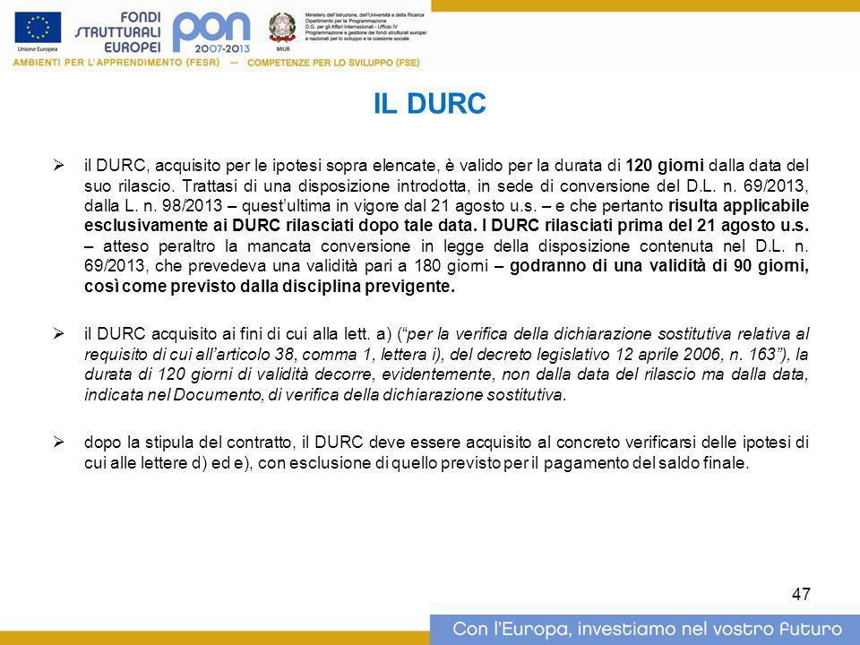 IL DURC  il DURC, acquisito per le ipotesi sopra elencate, è valido per la durata di 120 giorni dalla data del suo rilascio. Trattasi di una disposiz