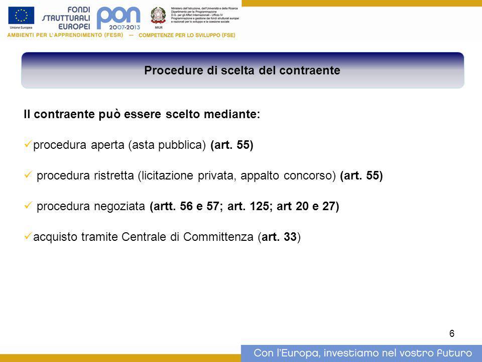 Il contraente può essere scelto mediante: procedura aperta (asta pubblica) (art. 55) procedura ristretta (licitazione privata, appalto concorso) (art.