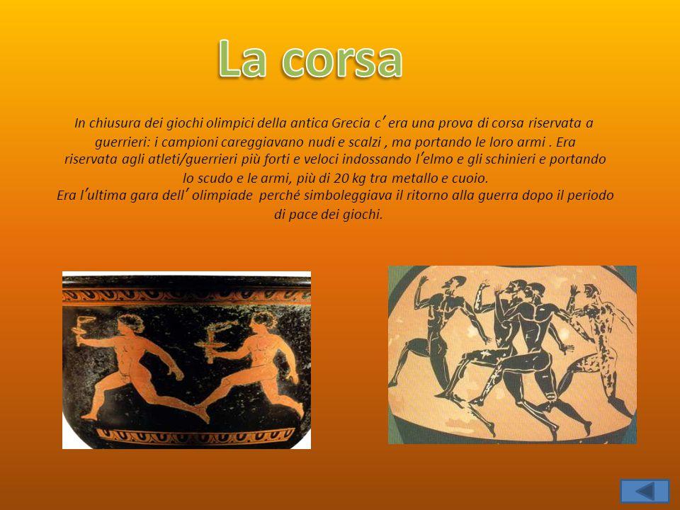 In chiusura dei giochi olimpici della antica Grecia c' era una prova di corsa riservata a guerrieri: i campioni careggiavano nudi e scalzi, ma portand