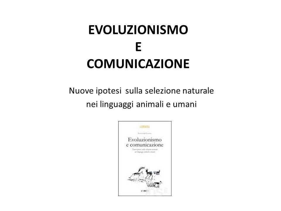 EVOLUZIONISMO EVOLUZIONISMO E COMUNICAZIONE Nuove ipotesi sulla selezione naturale nei linguaggi animali e umani