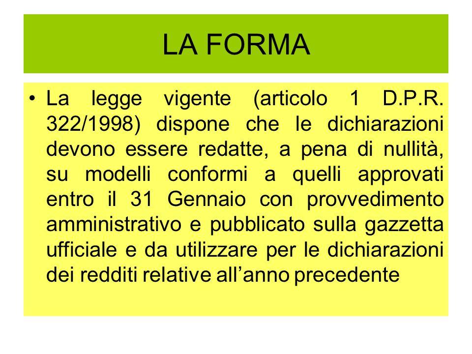 LA FORMA La legge vigente (articolo 1 D.P.R. 322/1998) dispone che le dichiarazioni devono essere redatte, a pena di nullità, su modelli conformi a qu
