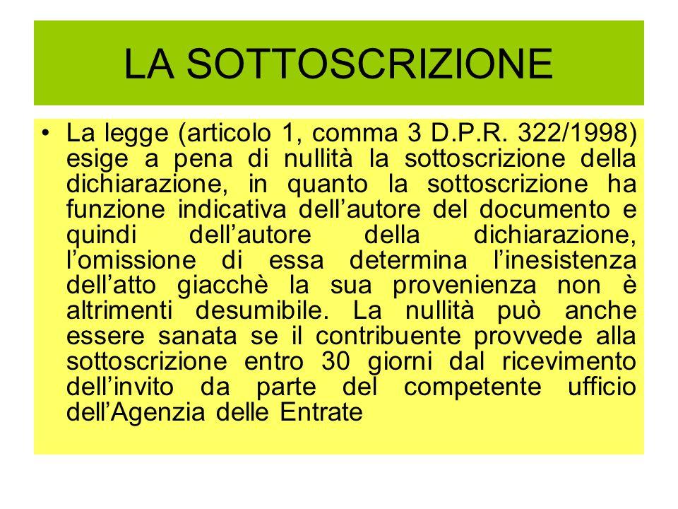 LA SOTTOSCRIZIONE La legge (articolo 1, comma 3 D.P.R. 322/1998) esige a pena di nullità la sottoscrizione della dichiarazione, in quanto la sottoscri
