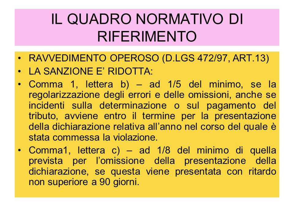 IL QUADRO NORMATIVO DI RIFERIMENTO RAVVEDIMENTO OPEROSO (D.LGS 472/97, ART.13) LA SANZIONE E' RIDOTTA: Comma 1, lettera b) – ad 1/5 del minimo, se la