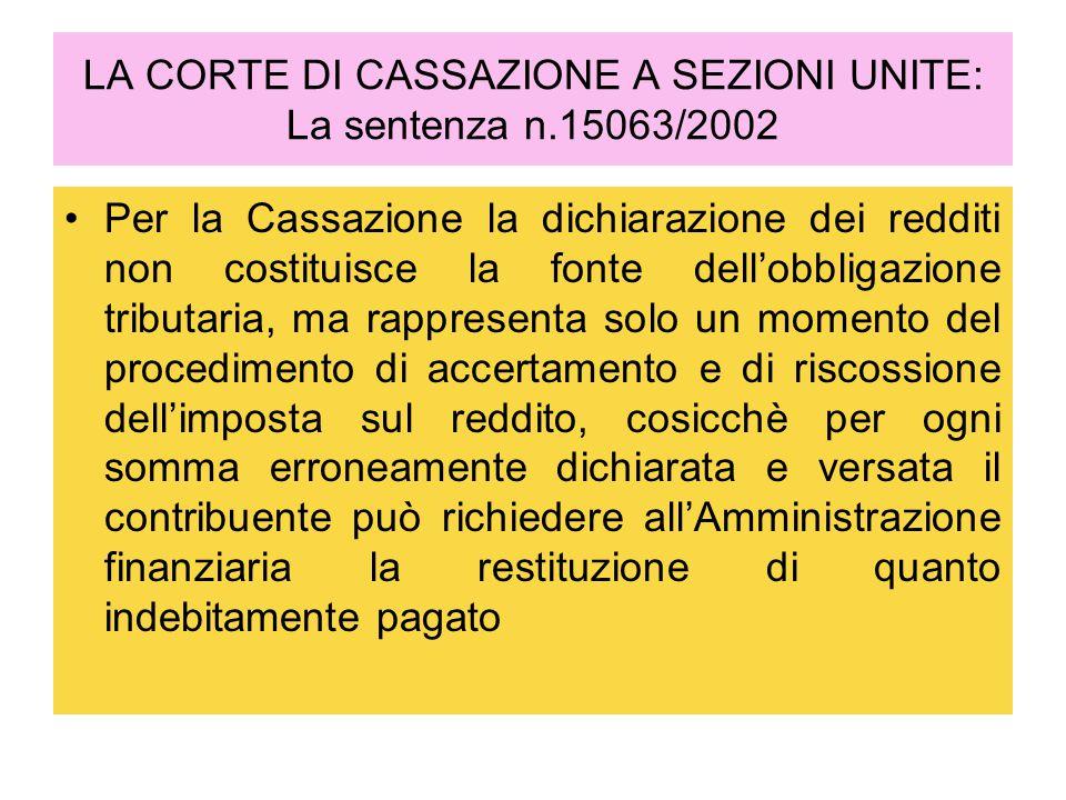 LA CORTE DI CASSAZIONE A SEZIONI UNITE: La sentenza n.15063/2002 Per la Cassazione la dichiarazione dei redditi non costituisce la fonte dell'obbligaz