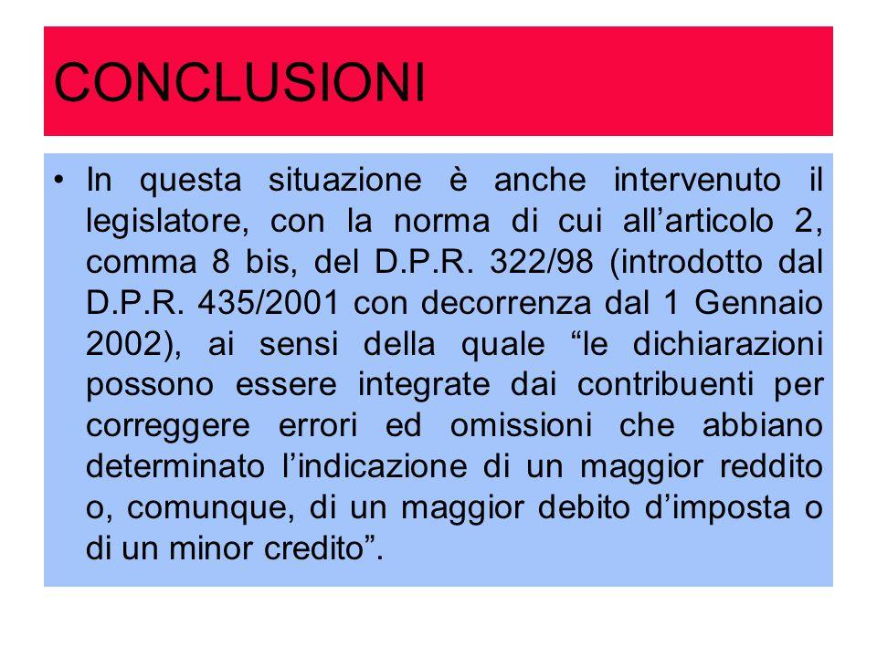 CONCLUSIONI In questa situazione è anche intervenuto il legislatore, con la norma di cui all'articolo 2, comma 8 bis, del D.P.R. 322/98 (introdotto da