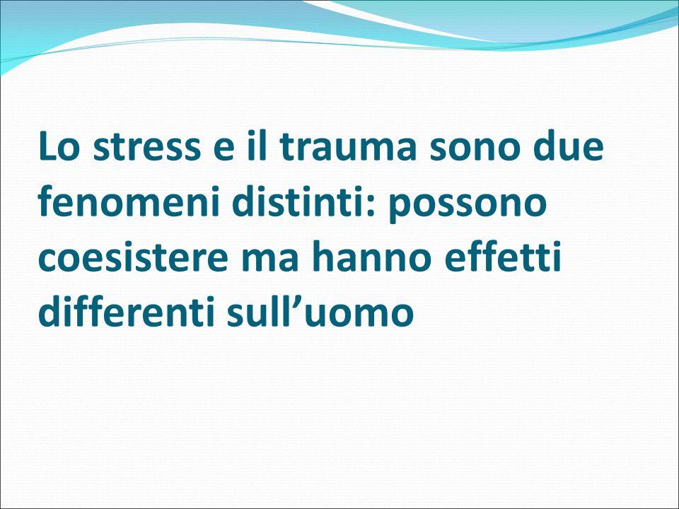 Lo stress e il trauma sono due fenomeni distinti: possono coesistere ma hanno effetti differenti sull'uomo
