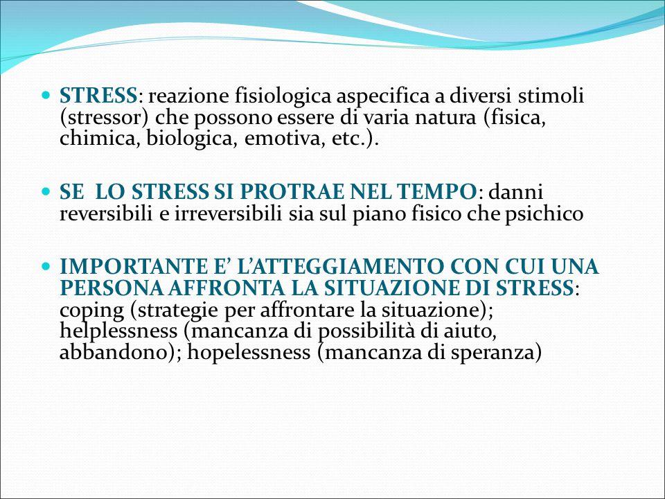 STRESS: reazione fisiologica aspecifica a diversi stimoli (stressor) che possono essere di varia natura (fisica, chimica, biologica, emotiva, etc.). S