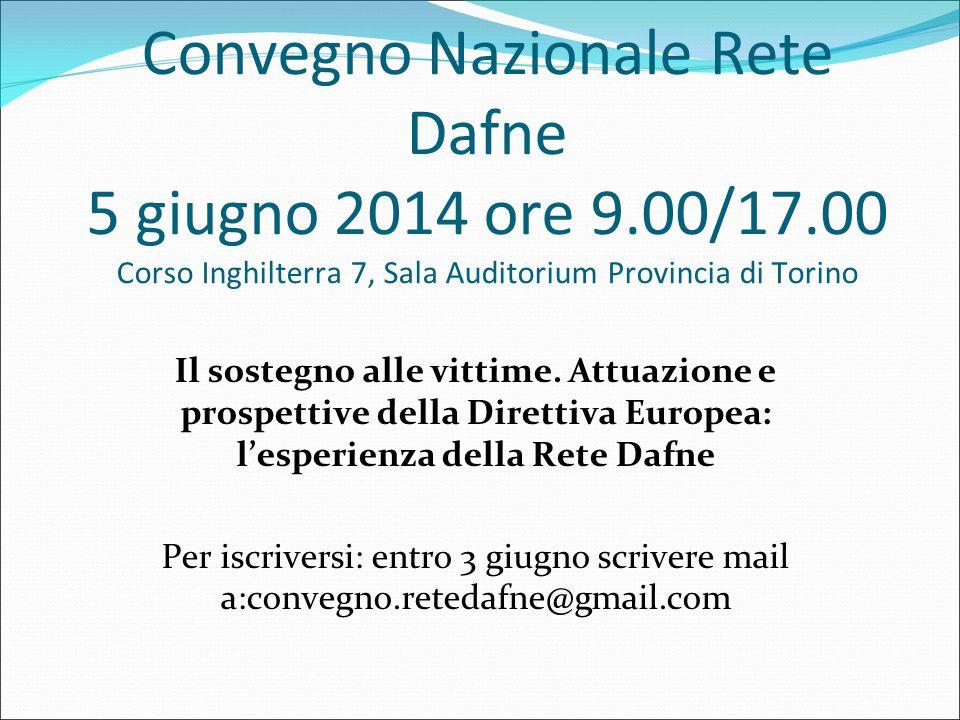 Convegno Nazionale Rete Dafne 5 giugno 2014 ore 9.00/17.00 Corso Inghilterra 7, Sala Auditorium Provincia di Torino Il sostegno alle vittime. Attuazio