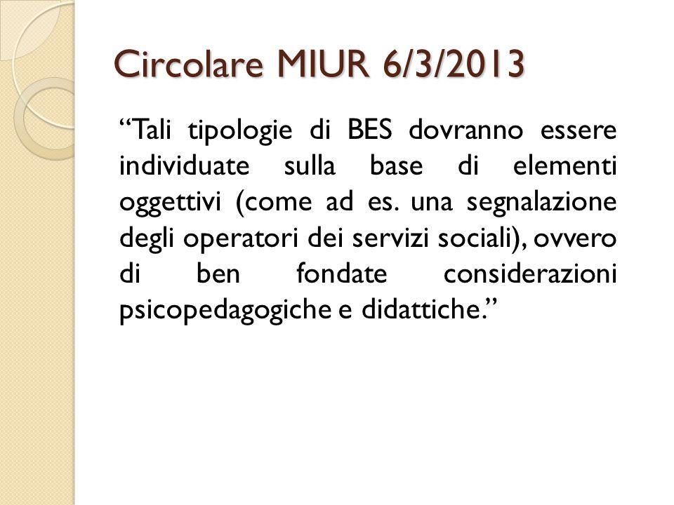 Circolare MIUR 6/3/2013 Tali tipologie di BES dovranno essere individuate sulla base di elementi oggettivi (come ad es.