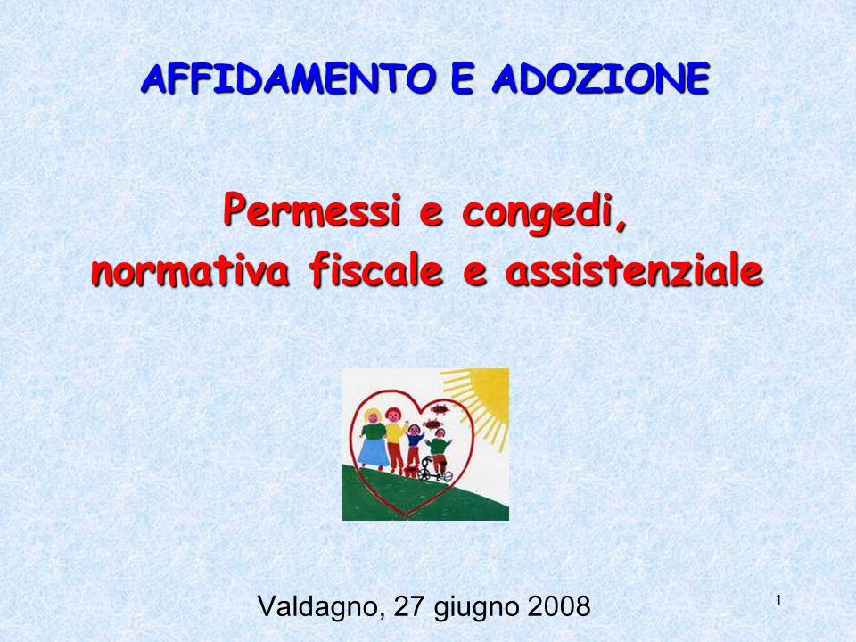 1 Permessi e congedi, normativa fiscale e assistenziale AFFIDAMENTO E ADOZIONE Valdagno, 27 giugno 2008