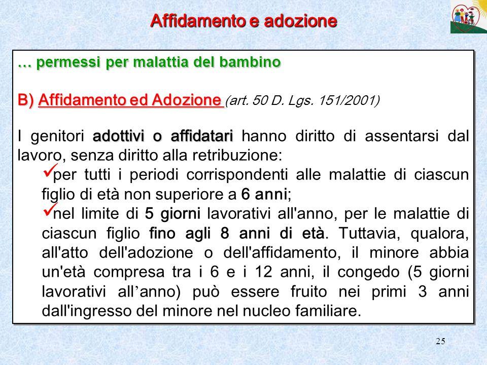 25 Affidamento e adozione … permessi per malattia del bambino B) Affidamento ed Adozione B) Affidamento ed Adozione (art. 50 D. Lgs. 151/2001) adottiv