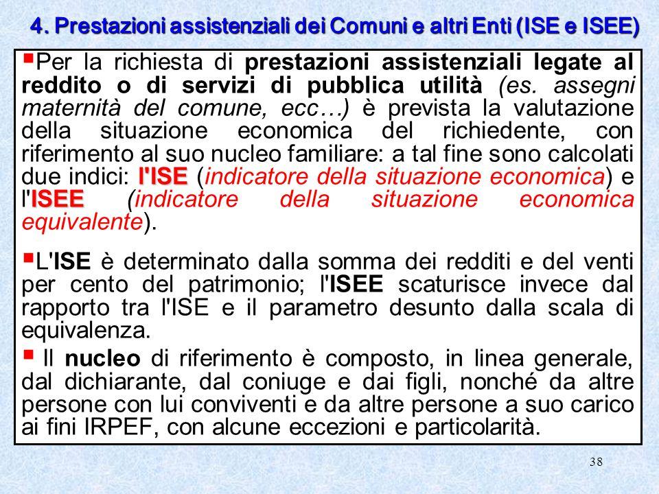38 l'ISE ISEE  Per la richiesta di prestazioni assistenziali legate al reddito o di servizi di pubblica utilità (es. assegni maternità del comune, ec