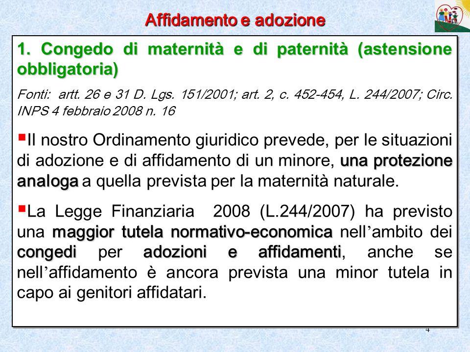 4 Affidamento e adozione 1. Congedo di maternità e di paternità (astensione obbligatoria) Fonti: artt. 26 e 31 D. Lgs. 151/2001; art. 2, c. 452-454, L