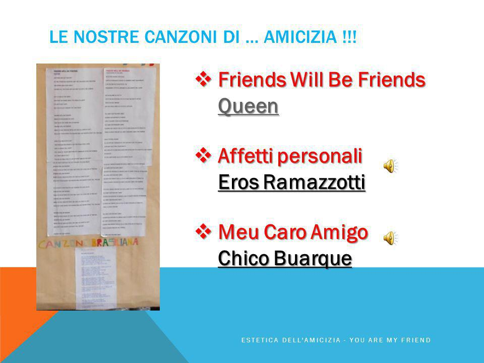 LE NOSTRE CANZONI DI … AMICIZIA !!! ESTETICA DELL'AMICIZIA - YOU ARE MY FRIEND  Friends Will Be Friends Queen Queen  Affetti personali Eros Ramazzot