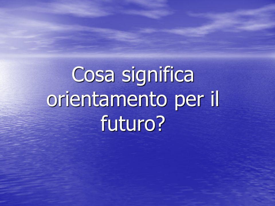 Cosa significa orientamento per il futuro?