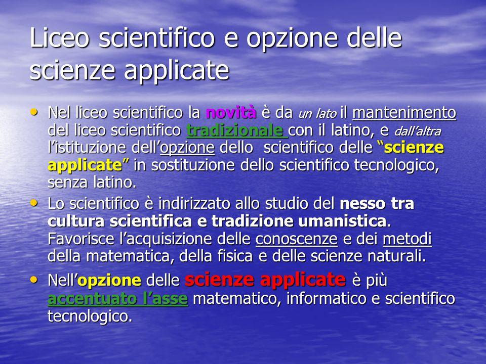 Liceo scientifico e opzione delle scienze applicate Nel liceo scientifico la novità è da un lato il mantenimento del liceo scientifico tradizionale co