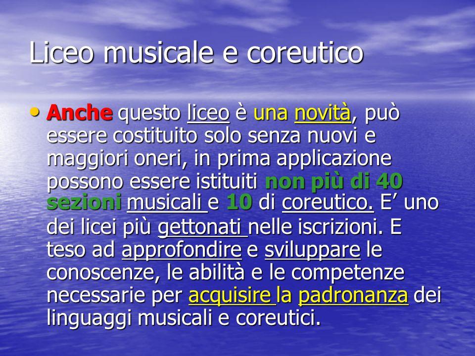 Liceo musicale e coreutico Anche questo liceo è una novità, può essere costituito solo senza nuovi e maggiori oneri, in prima applicazione possono ess