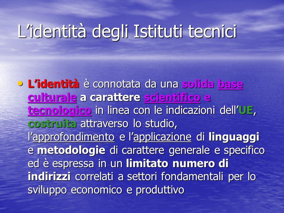 L'identità degli Istituti tecnici L'identità è connotata da una solida base culturale a carattere scientifico e tecnologico in linea con le indicazion