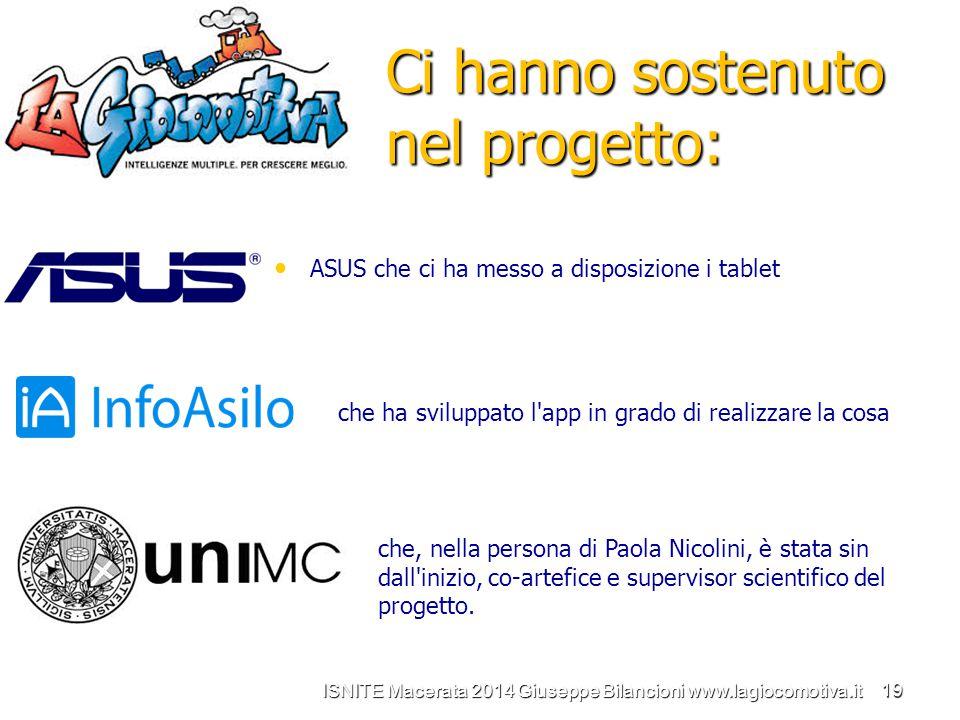 Ci hanno sostenuto nel progetto: ASUS che ci ha messo a disposizione i tablet ISNITE Macerata 2014 Giuseppe Bilancioni www.lagiocomotiva.it 19 che ha