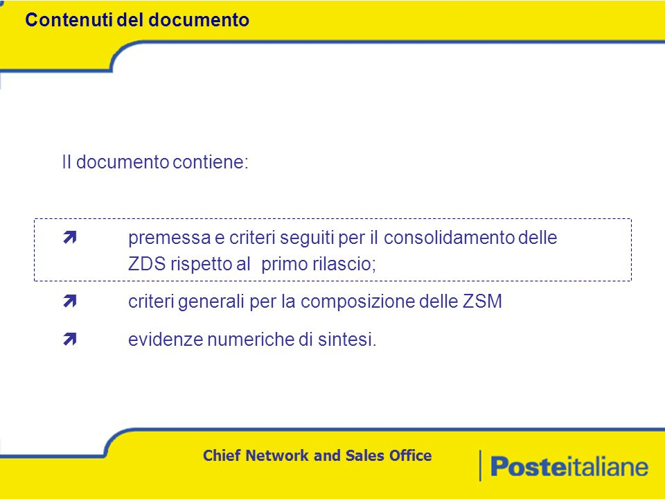 Chief Network and Sales Office Il documento contiene:  premessa e criteri seguiti per il consolidamento delle ZDS rispetto al primo rilascio;  criteri generali per la composizione delle ZSM  evidenze numeriche di sintesi.