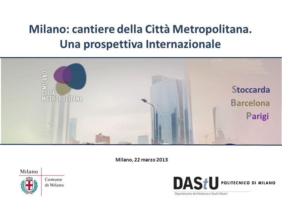 Milano: cantiere della Città Metropolitana. Una prospettiva Internazionale Milano, 22 marzo 2013 P arigi S toccarda B arcelona