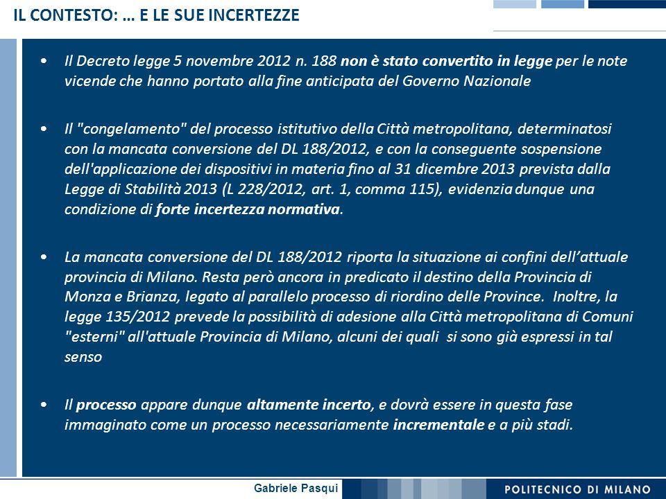 Gabriele Pasqui IL CONTESTO: … E LE SUE INCERTEZZE Il Decreto legge 5 novembre 2012 n. 188 non è stato convertito in legge per le note vicende che han