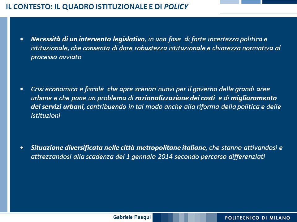 Gabriele Pasqui IL CONTESTO: IL QUADRO ISTITUZIONALE E DI POLICY Necessità di un intervento legislativo, in una fase di forte incertezza politica e is